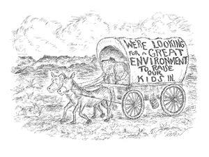 "Couple in covered wagon which reads ""we're looking for a great environment? - New Yorker Cartoon by Edward Koren"