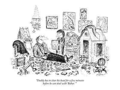 """Daddy has to clear his head for a few minutes before he can deal with 'Ba?"" - New Yorker Cartoon"