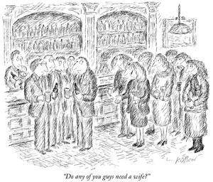 """Do any of you guys need a wife?"" - New Yorker Cartoon by Edward Koren"
