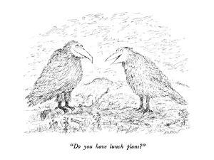"""""""Do you have lunch plans?"""" - New Yorker Cartoon by Edward Koren"""
