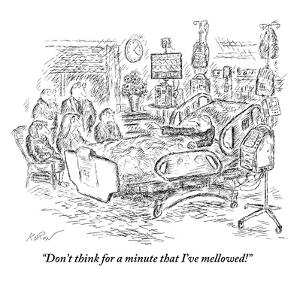 """Don't think for a minute that I've mellowed!"" - New Yorker Cartoon by Edward Koren"
