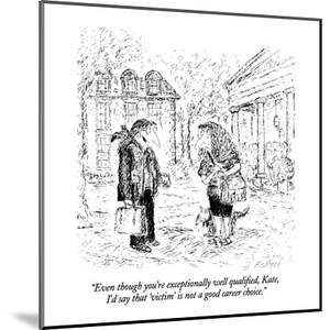 """""""Even though you're exceptionally well qualified, Kate, I'd say that 'vict?"""" - New Yorker Cartoon by Edward Koren"""