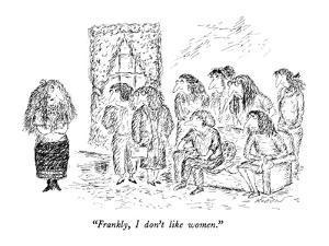 """""""Frankly, I don't like women."""" - New Yorker Cartoon by Edward Koren"""