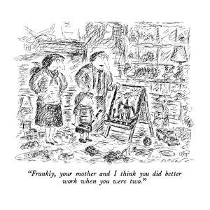 """""""Frankly, your mother and I think you did better work when you were two."""" - New Yorker Cartoon by Edward Koren"""