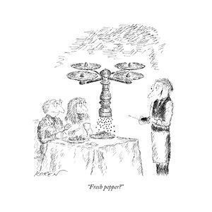 """Fresh pepper?"" - New Yorker Cartoon by Edward Koren"