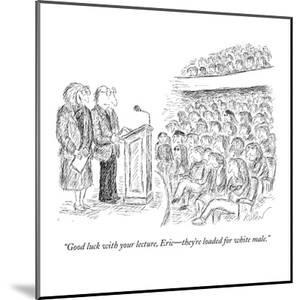 """""""Good luck with your lecture, Eric?they're loaded for white male."""" - New Yorker Cartoon by Edward Koren"""