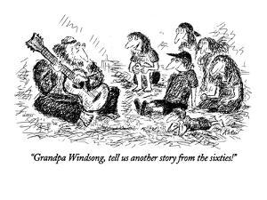 """Grandpa Windsong, tell us another story from the sixties!"" - New Yorker Cartoon by Edward Koren"