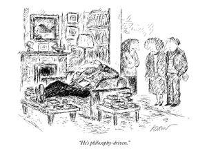 """He's philosophy-driven."" - New Yorker Cartoon by Edward Koren"