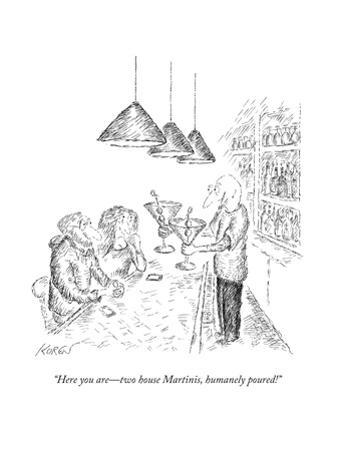 """Here you are?two house Martinis, humanely poured!"" - New Yorker Cartoon by Edward Koren"