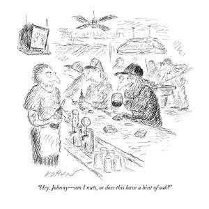 """""""Hey, Johnny—am I nuts, or does this have a hint of oak?"""" - New Yorker Cartoon by Edward Koren"""