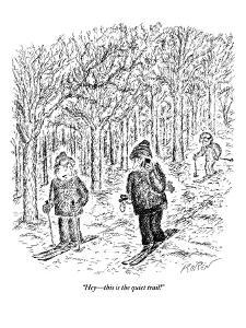 """""""Hey?this is the quiet trail!"""" - New Yorker Cartoon by Edward Koren"""