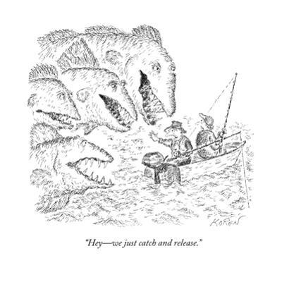 """Hey?we just catch and release."" - New Yorker Cartoon by Edward Koren"