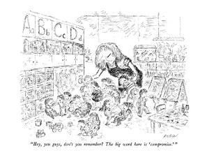 """Hey, you guys, don't you remember?  The big word here is 'compromise.' "" - New Yorker Cartoon by Edward Koren"