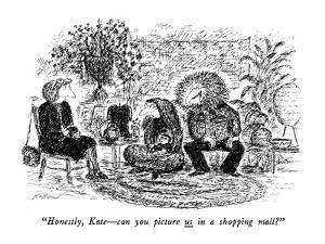"""""""Honestly, Kate?can you picture us in a shopping mall?"""" - New Yorker Cartoon by Edward Koren"""