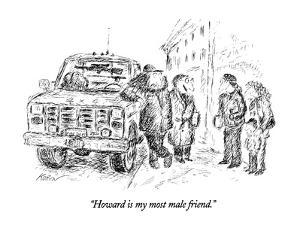 """""""Howard is my most male friend."""" - New Yorker Cartoon by Edward Koren"""