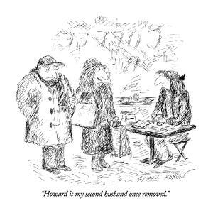 """""""Howard is my second husband once removed."""" - New Yorker Cartoon by Edward Koren"""