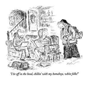 """""""I be off in the hood, chillin' with my homeboys, white folks!"""" - New Yorker Cartoon by Edward Koren"""