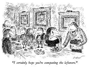 """""""I certainly hope you're composting the leftovers."""" - New Yorker Cartoon by Edward Koren"""