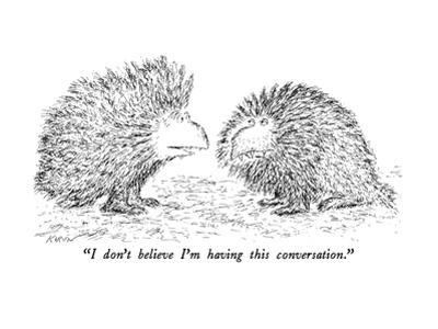 """I don't believe I'm having this conversation."" - New Yorker Cartoon by Edward Koren"
