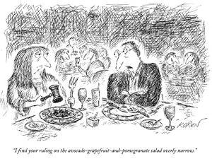 """I find your ruling on the avocado-grapefruit-and-pomegranate salad overly…"" - New Yorker Cartoon by Edward Koren"