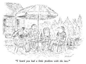 """I heard you had a little problem with the law."" - New Yorker Cartoon by Edward Koren"
