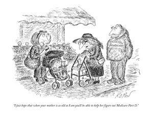 """I just hope that when your mother is as old as I am you'll be able to hel?"" - New Yorker Cartoon by Edward Koren"