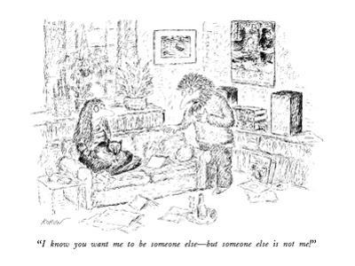 """""""I know you want me to be someone else?but someone else is not me!"""" - New Yorker Cartoon by Edward Koren"""
