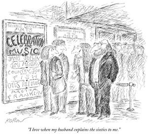 """""""I love when my husband explains the sixties to me."""" - New Yorker Cartoon by Edward Koren"""