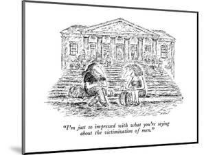 """""""I'm just so impressed with what you're saying about the victimization of ?"""" - New Yorker Cartoon by Edward Koren"""