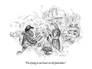 """""""I'm trying to eat lower on the food chain."""" - New Yorker Cartoon by Edward Koren"""