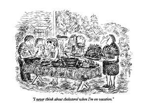 """""""I never think about cholesterol when I'm on vacation."""" - New Yorker Cartoon by Edward Koren"""