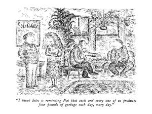 """""""I think Jules is reminding Nat that each and every one of us produces fou?"""" - New Yorker Cartoon by Edward Koren"""