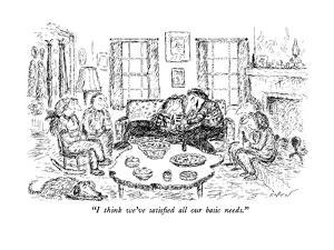 """""""I think we've satisfied all our basic needs."""" - New Yorker Cartoon by Edward Koren"""