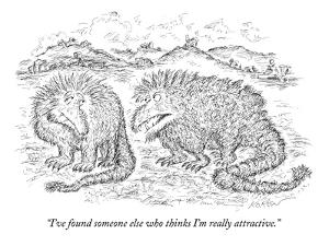 """I've found someone else who thinks I'm really attractive."" - New Yorker Cartoon by Edward Koren"