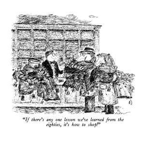 """""""If there's any one lesson we've learned from the eighties, it's how to sh?"""" - New Yorker Cartoon by Edward Koren"""