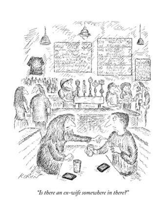 """Is there an ex-wife somewhere in there?"" - New Yorker Cartoon by Edward Koren"