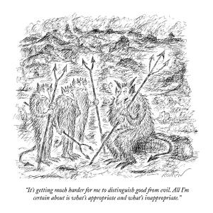 """""""It's getting much harder for me to distinguish good from evil. All I'm ce?"""" - New Yorker Cartoon by Edward Koren"""