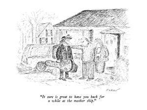 """""""It sure is great to have you back for a while at the mother ship."""" - New Yorker Cartoon by Edward Koren"""