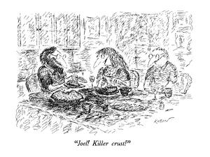"""Joel!  Killer crust!"" - New Yorker Cartoon by Edward Koren"