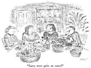 """""""Larry never gains an ounce!"""" - New Yorker Cartoon by Edward Koren"""
