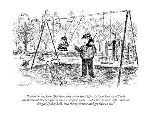 """""""Listen to me, John. Tell them this is our final offer. Let 'em know we'll?"""" - New Yorker Cartoon by Edward Koren"""