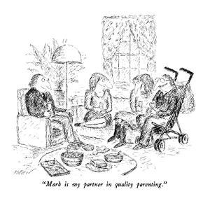 """""""Mark is my partner in quality parenting."""" - New Yorker Cartoon by Edward Koren"""