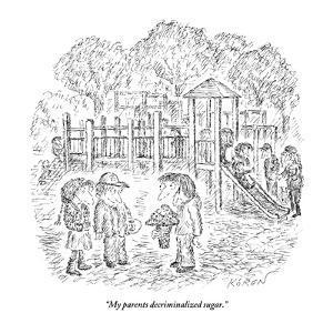 """""""My parents decriminalized sugar."""" - New Yorker Cartoon by Edward Koren"""