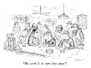 """""""My work is to stare into space."""" - New Yorker Cartoon by Edward Koren"""