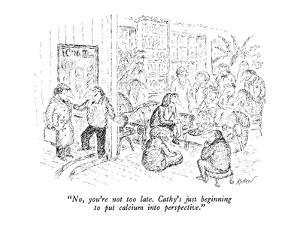 """No, you're not too late.  Cathy's just beginning to put calcium into pers?"" - New Yorker Cartoon by Edward Koren"