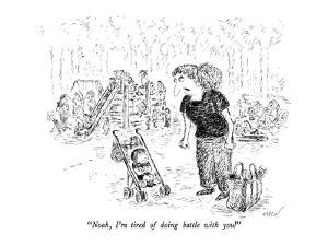 """Noah, I'm tired of doing battle with you!"" - New Yorker Cartoon by Edward Koren"