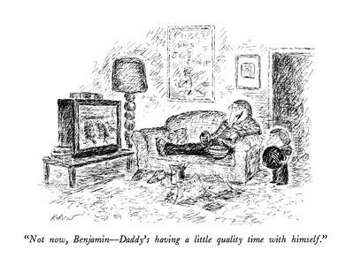"""Not now, Benjamin?Daddy's having a little quality time with himself."" - New Yorker Cartoon"