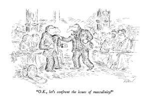 """""""O.K., let's confront the issues of masculinity!"""" - New Yorker Cartoon by Edward Koren"""