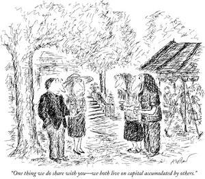 """""""One thing we do share with you—we both live on capital accumulated by oth… by Edward Koren"""