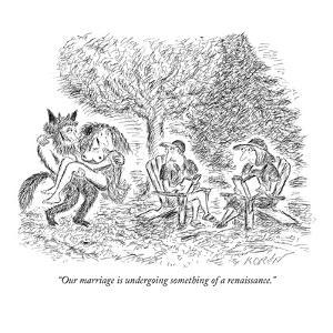 """""""Our marriage is undergoing something of a renaissance."""" - New Yorker Cartoon by Edward Koren"""